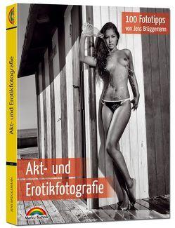 Akt- und Erotikfotografie – 100 Fototipps für perfekte Foto Aufnahmen mit vielen Tipps von Brüggemann,  Jens