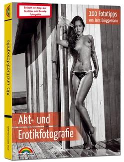 Akt- und Erotikfotografie – 100 Fototipps – inkl. Fashion und Beauty extra Teil Fotografie – alles in Farbe von Brüggemann,  Jens