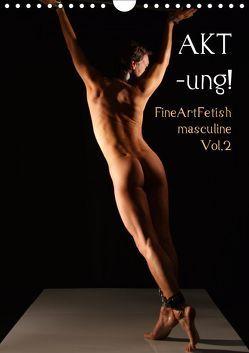 AKT-ung! FineArtFetish masculine Vol.2 (Wandkalender 2019 DIN A4 hoch) von nudio