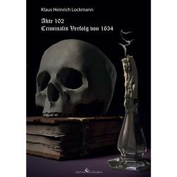 Akte 102 Criminalis Verfolg von 1634 von Lockmann,  Klaus Heinrich