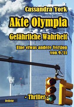 Akte Olympia – Gefährliche Wahrheit – Eine etwas andere Version von 9/11 von DeBehr,  Verlag, York,  Cassandra