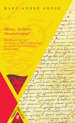 Akten, Archive, Absolutismus? von Grebe,  Marc-André