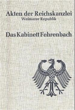 Akten der Reichskanzlei, Weimarer Republik / Das Kabinett Fehrenbach (1920/21) von Wulf,  Peter