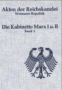 Akten der Reichskanzlei, Weimarer Republik / Die Kabinette Marx I und II (1923-1925) von Abramowski,  Günter