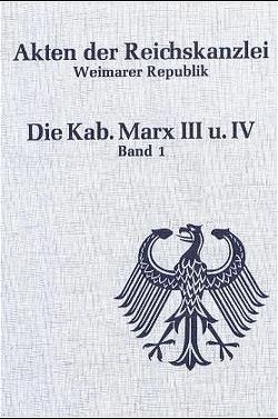 Akten der Reichskanzlei, Weimarer Republik / Die Kabinette Marx III und IV (1926-1928) von Abramowski,  Günter