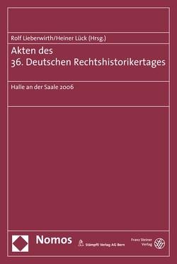 Akten des 36. Deutschen Rechtshistorikertages von Lieberwirth,  Rolf, Lück,  Heiner