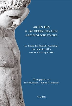 Akten des 8. Österreichischen Archäologentages am Institut für Klassische Archäologie der Universität Wien von Blakolmer,  Fritz, Szemethy,  Hubert