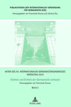Akten des XII. Internationalen Germanistenkongresses Warschau 2010- Vielheit und Einheit der Germanistik weltweit von Grucza,  Franciszek
