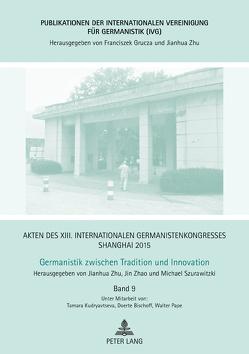 Akten des XIII. Internationalen Germanistenkongresses Shanghai 2015 – Germanistik zwischen Tradition und Innovation von Szurawitzki,  Michael, Zhao,  Jin, Zhu,  Jianhua