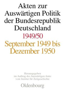 Akten zur Auswärtigen Politik der Bundesrepublik Deutschland / 1949-1950 von Feldkamp,  Michael F., Kosthorst,  Daniel