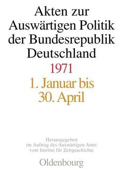 Akten zur Auswärtigen Politik der Bundesrepublik Deutschland / 1971 von Koopmann,  Martin, Peter,  Matthias, Taschler,  Daniela