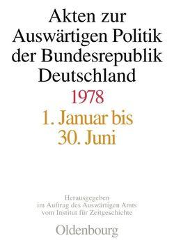 Akten zur Auswärtigen Politik der Bundesrepublik Deutschland / 1978 von Das Gupta,  Amit, Mayer,  Michael, Taschler,  Daniela