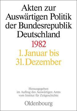 Akten zur Auswärtigen Politik der Bundesrepublik Deutschland / 1982 von Michel,  Judith, Ploetz,  Michael, Szatkowski,  Tim