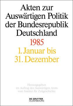 Akten zur Auswärtigen Politik der Bundesrepublik Deutschland / 1985 von Franzen,  Christoph Johannes, Lindemann,  Mechthild, Ploetz,  Michael