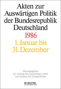 Akten zur Auswärtigen Politik der Bundesrepublik Deutschland / 1986 von Peter,  Matthias, Taschler,  Daniela