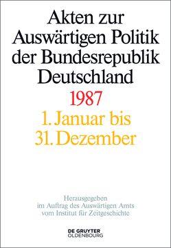 Akten zur Auswärtigen Politik der Bundesrepublik Deutschland / 1987 von Geiger,  Tim, Hofmann,  Jens, Szatkowski,  Tim