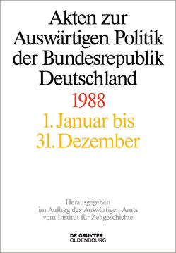 Akten zur Auswärtigen Politik der Bundesrepublik Deutschland / 1988 von Hofmann,  Jens Jost, Peter,  Matthias, Ploetz,  Michael