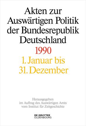 Akten zur Auswärtigen Politik der Bundesrepublik Deutschland / 1990 von Geiger,  Tim, Hofmann,  Jens Jost, Ploetz,  Michael