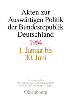 Akten zur Auswärtigen Politik der Bundesrepublik Deutschland / 1964 von Hölscher,  Wolfgang, Kosthorst,  Daniel