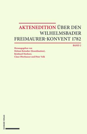 Aktenedition über den Wilhelmsbader Freimaurer-Konvent 1782 von Markner,  Reinhard, Oberhauser,  Claus, Reinalter,  Helmut, Volk,  Peter