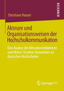 Akteure und Organisationsweisen der Hochschulkommunikation von Hauser,  Christiane
