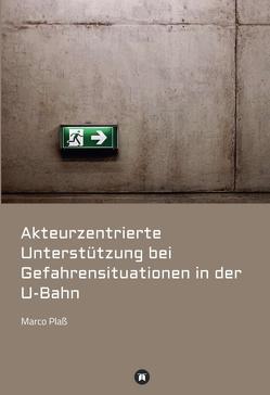 Akteurzentrierte Unterstützung bei Gefahrensituationen in der U-Bahn von Plaß,  Marco