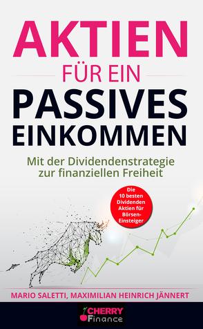 Aktien für ein passives Einkommen von Heinrich Jännert,  Maximilian, Saletti,  Mario