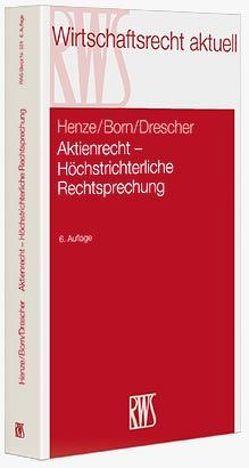 Aktienrecht – Höchstrichterliche Rechtsprechung von Born,  Manfred, Drescher,  Ingo, Henze,  Hartwig