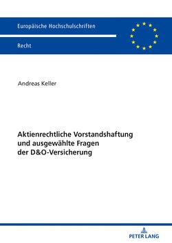 Aktienrechtliche Vorstandshaftung und ausgewählte Fragen der D&O-Versicherung von Keller,  Andreas