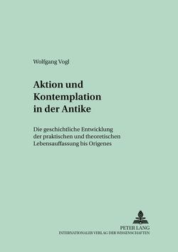 Aktion und Kontemplation in der Antike von Vogl,  Wolfgang