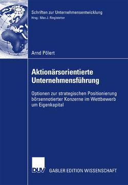 Aktionärsorientierte Unternehmensführung von Pölert,  Arnd, Ringlstetter,  Prof. Dr. Max J.
