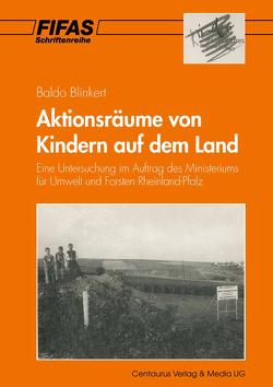 Aktionsräume von Kindern auf dem Land von Achnitz,  Christian, Blinkert,  Baldo, Schwab,  Katja, Spiegel,  Jürgen, Zischke,  Lothar