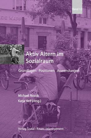 Aktiv Altern im Sozialraum von Noack,  Michael, Veil,  Katja