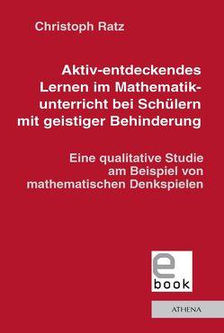 Aktiv-entdeckendes Lernen im Mathematikunterricht bei Schülern mit geistiger Behinderung von Ratz,  Christoph