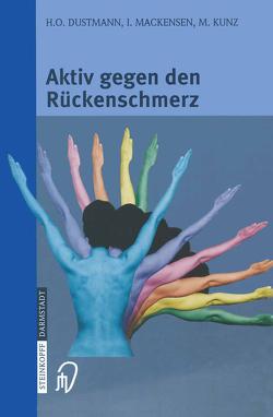Aktiv gegen den Rückenschmerz von Dustmann,  H.-O., Kunz,  M., Mackensen,  I.