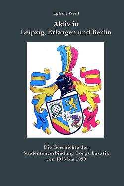 Aktiv in Leipzig, Erlangen und Berlin von Weiß,  Egbert