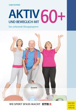 Aktiv und beweglich mit 60+ von Fastner,  Gabi