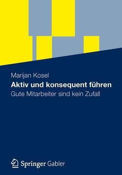 Aktiv und konsequent führen von Kosel,  Marijan