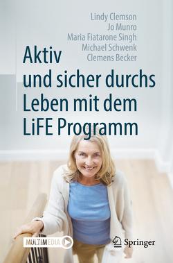 Aktiv und sicher durchs Leben mit dem LiFE Programm von Becker,  Clemens, Clemson,  Lindy, Fiatarone Singh,  Maria, Munro,  Jo, Schwenk,  Michael