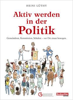 Aktiv werden in der Politik von Lüthy,  Heini