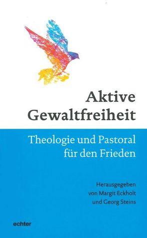 Aktive Gewaltfreiheit von Eckholt,  Margit, Steins,  Georg