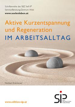 Aktive Kurzentspannung und Regeneration im Arbeitsalltag von Krennmair,  Norbert
