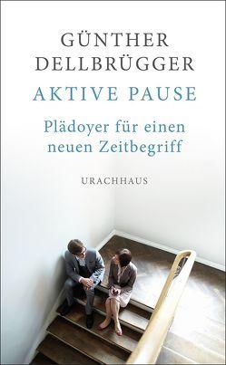Aktive Pause von Dellbrügger,  Günther