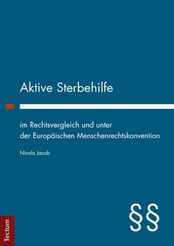 Aktive Sterbehilfe im Rechtsvergleich und unter der Europäischen Menschenrechtskonvention von Jacob,  Nicola