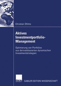 Aktives Investmentportfolio-Management von Betsch,  Prof. Dr. Dr. Oskar, Ohlms,  Christian