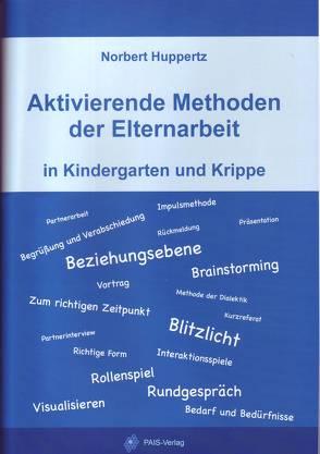 Aktivierende Methoden der Elternarbeit in Kindergarten und Krippe von Huppertz,  Norbert