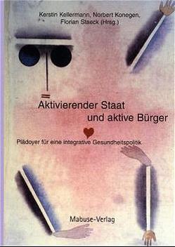 Aktivierender Staat und aktive Bürger von Kellermann,  Kerstin, Konegen,  Norbert, Staeck,  Florian