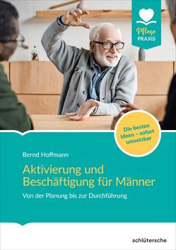 Aktivierung und Beschäftigung für Männer von Hoffmann,  Bernd