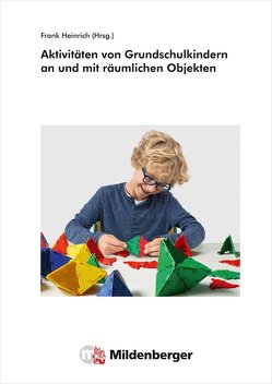 Aktivitäten von Grundschulkindern an und mit räumlichen Objekten von Heinrich,  Frank