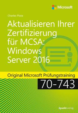Aktualisieren Ihrer Zertifizierung für MCSA: Windows Server 2016 von Johannis,  Detlef, Pluta,  Charles
